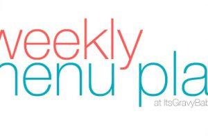 weekly menu plan itsgravybaby