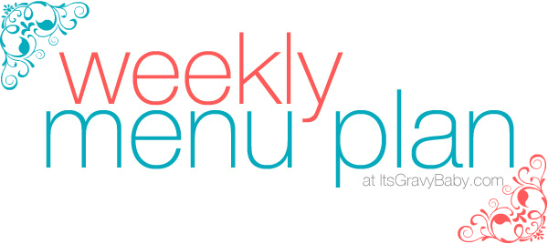 weekly menu plan itsgravybaby