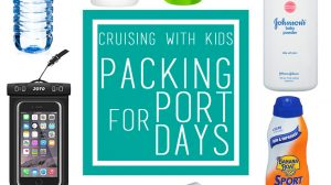 Cruising with Kids What to Pack for Port Days